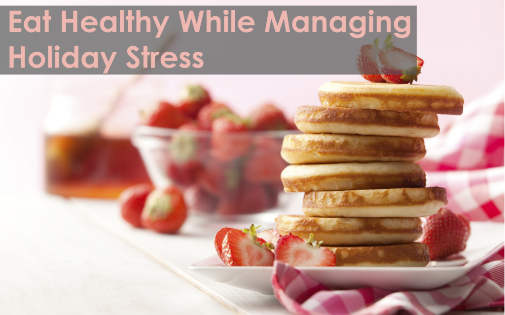 Eat Healthy While Managing Holidays Stress